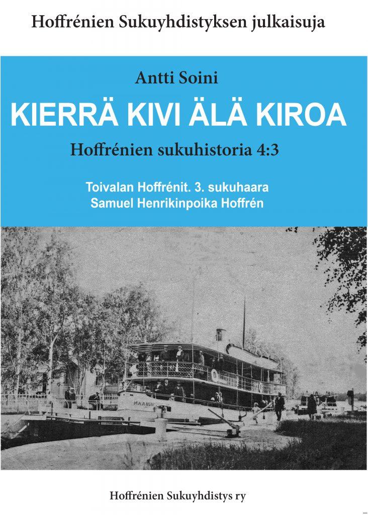 Hoffrénien sukuhistoria 4:3. Toivalan Hoffrénit. 3. sukuhaara. Samuel Henrikinpoika Hoffrén. Hinta jäsenille 35 €, muille 40 €.